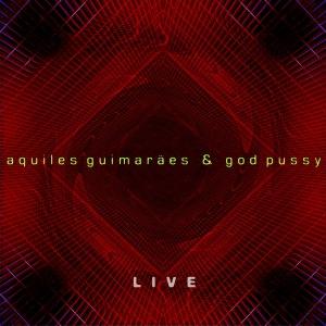 Aquiles Guimarães & God Pussy -LIVE (Capa)